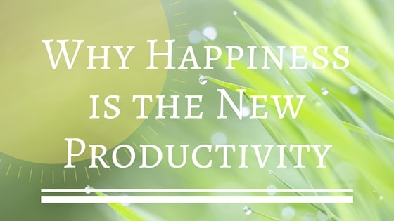 Why Happiness is the New Productivity